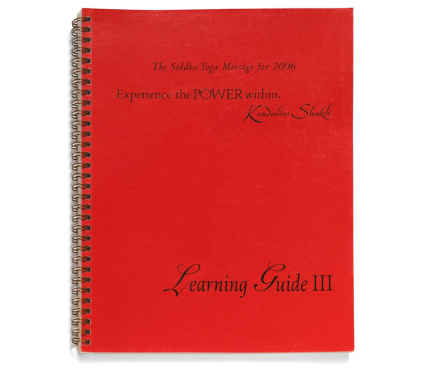 LEARNING GUIDE III for Experience the Power Within Kundalini Shakti Gurumayi's Message for 2006